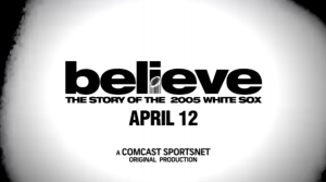 'Believe: The Story of the 2005 White Sox' premiers Sunday at 7 p.m. CT on Comcast SportsNet Chicago.
